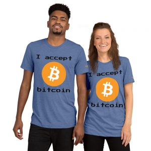 I accept Bitcoin T-Shirt | Tri-Blend Unisex Customizable
