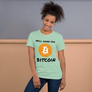 Will Work For Bitcoin T-Shirt | Premium Unisex Customizable