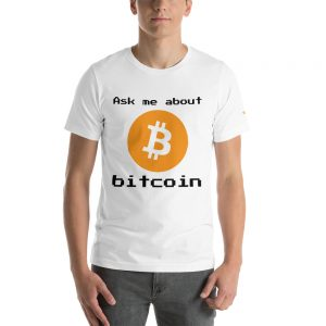 Ask me About Bitcoin T-Shirt | Premium Unisex Customizable