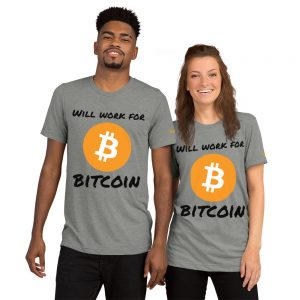 Will Work For Bitcoin T-Shirt | Tri-Blend Unisex Customizable