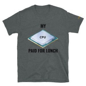 My CPU Paid For Lunch T-Shirts | Softstyle Unisex Customizable